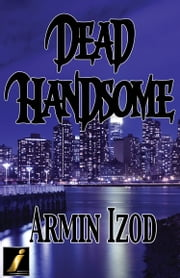 Dead Handsome ebook by Armin Izod