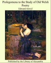 Prolegomena to the Study of Old Welsh Poetry ebook by Edward Anwyl