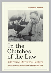 In the Clutches of the Law - Clarence Darrow's Letters ebook by Clarence Darrow,Randall Tietjen