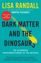 Dark Matter and the Dinosaurs ebook by Lisa Randall