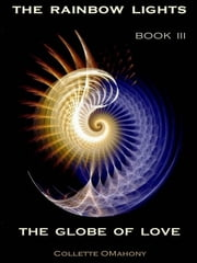 The Rainbow Lights: Book III - The Globe of Love ebook by Collette O'Mahony
