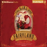 Girl Who Circumnavigated Fairyland in a Ship of Her Own Making, The audiobook by Catherynne M. Valente