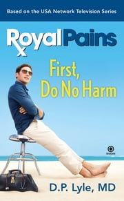 Royal Pains - First, Do No Harm ebook by D.P. Lyle