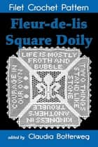 Fleur-de-lis Square Doily Filet Crochet Pattern - Complete Instructions and Chart ebook by Claudia Botterweg, Mary Card