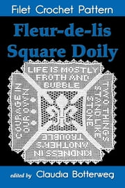 Fleur-de-lis Square Doily Filet Crochet Pattern - Complete Instructions and Chart ebook by Claudia Botterweg,Mary Card
