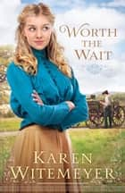 Worth the Wait (Ladies of Harper's Station) - A Ladies of Harper's Station Novella ebook by Karen Witemeyer