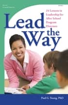 Lead the Way - 24 Lessons in Leadership for After School Program Directors ebook by Paul Young, PhD