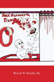Jack Discovers Fizzy Bubbles ebook by Richard R. Golden, Sr.