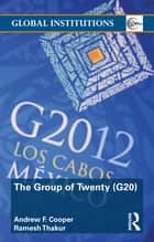 The Group of Twenty (G20) ebook by Andrew F. Cooper,Ramesh Thakur