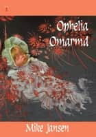 Ophelia Omarmd ebook by Mike Jansen