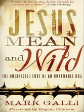Jesus Mean and Wild - The Unexpected Love of an Untamable God ebook by Mark Galli