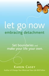Let Go Now: Embracing Detachment ebook by Karen Casey