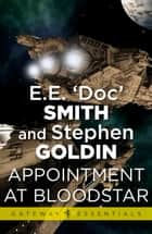 Appointment at Bloodstar ebook by Stephen Goldin,E.E. 'Doc' Smith