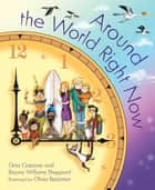 Around the World Right Now ebook by Gina Cascone, Bryony Williams Sheppard, Olivia Beckman
