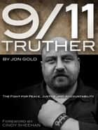 9/11 Truther: The Fight for Peace, Justice and Accountability ebook by Jon Gold