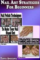 Nail Art Strategies For Beginners ebook by Tanya Angelova