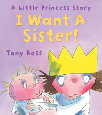 I Want a Sister! ebook by Tony Ross