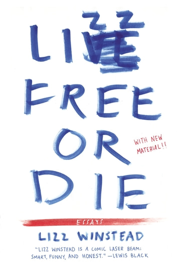 Lizz Free or Die - Essays ebook by Lizz Winstead