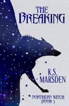 The Breaking (Northern Witch #3) ebook by K.S. Marsden