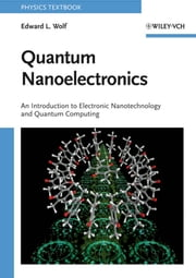 Quantum Nanoelectronics - An Introduction to Electronic Nanotechnology and Quantum Computing ebook by Edward L. Wolf