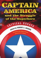 Captain America and the Struggle of the Superhero: Critical Essays ebook by Edited by Robert G. Weiner