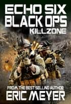 Echo Six: Black Ops - Killzone ebook by Eric Meyer