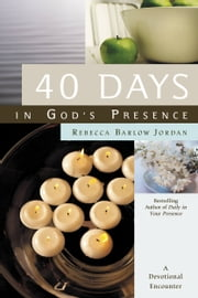 40 Days In God's Presence - A Devotional Encounter ebook by Rebecca Barlow Jordan