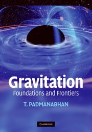 Gravitation - Foundations and Frontiers ebook by T. Padmanabhan