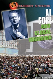 Al Gore and Global Warming ebook by Harmon, Daniel E.