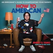 How to American - An Immigrant's Guide to Disappointing Your Parents audiobook by Jimmy O. Yang
