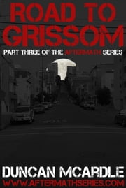 Road to Grissom - Part three of the Aftermath series ebook by Duncan McArdle
