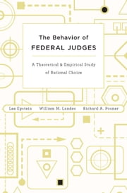 The Behavior of Federal Judges - a theoretical and empirical study of rational choice ebook by Lee Epstein,William M Landes,Richard A Posner