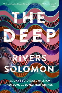 The Deep ebook by Rivers Solomon, Daveed Diggs, William Hutson, Jonathan Snipes