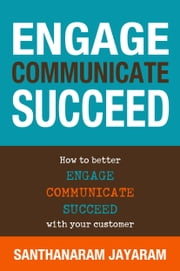 Engage, Communicate, Succeed ebook by Santhanaram Jayaram