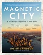 Magnetic City - A Walking Companion to New York ebook by Justin Davidson