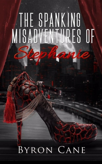 The Spanking Misadventures of Stephanie ebook by Byron Cane