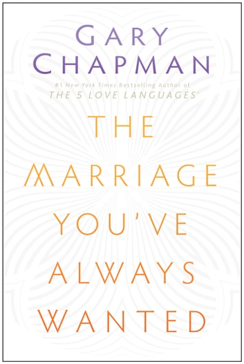 The Marriage You've Always Wanted ebook by Gary Chapman