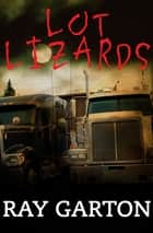 Lot Lizards ebook by Ray Garton