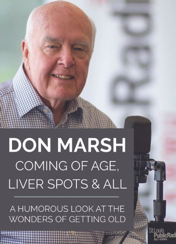 Coming of Age, Liver Spots & All - A Humorous Look at the Wonders of Getting Old ebook by Don Marsh