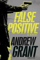 False Positive ebook by Andrew Grant