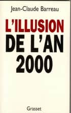 L'illusion de l'an 2000 ebook by Jean-Claude Barreau