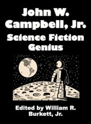 John W. Campbell, Jr.: Science Fiction Genius ebook by William R. Burkett, Jr.