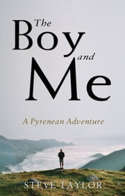 The Boy and Me - A Pyrenean Adventure ebook by Steve Taylor