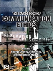 The Handbook of Communication Ethics ebook by George Cheney,Steve May,Debashish Munshi