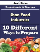 10 Ways to Use Shan Food Industries (Recipe Book) - 10 Ways to Use Shan Food Industries (Recipe Book) ebook by Evette Tyner