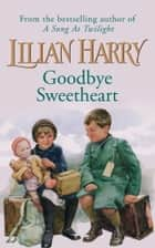 Goodbye Sweetheart ebook by Lilian Harry