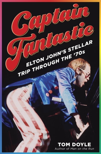 Captain Fantastic - Elton John's Stellar Trip Through the '70s ebook by Tom Doyle