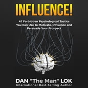 Influence - 47 Forbidden Psychological Tactics You Can Use To Motivate, Influence and Persuade Your Prospect audiobook by Dan Lok