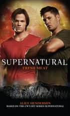Supernatural - Fresh Meat ebook by Alice Henderson
