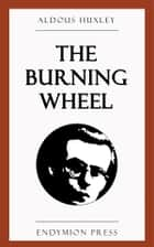 The Burning Wheel ebook by Aldous Huxley